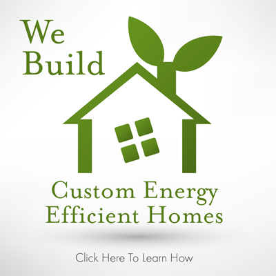 Custom Energy Efficient Homes